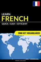 Learn French: Quick / Easy / Efficient: 2000 Key Vocabularies ebook by Pinhok Languages