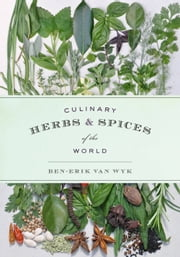 Culinary Herbs and Spices of the World ebook by Ben-Erik van Wyk
