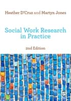 Social Work Research in Practice ebook by Heather D'Cruz,Martyn Jones