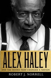 Alex Haley: And the Books That Changed a Nation ebook by Robert J. Norrell