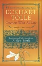 Oneness With All Life - Inspirational Selections from A New Earth eBook by Eckhart Tolle