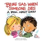 Being Sad When Someone Dies - A Book about Grief ebook by Linus Mundy, Anne FitzGerald