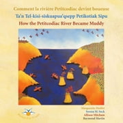 Comment la rivière Petitcodiac devint boueuse Ta'n Tel-kisi-siskuapua'qsepp Petikodiac Sipu How the Petitcodiac River Became Muddy ebook by Marguerite Maillet,Serena M. Sock,Allison Mitcham,Raymond Martin,Allison Mitcham