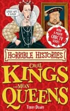 Horrible Histories Special: Cruel Kings and Mean Queens ebook by Terry Deary