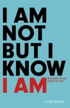 I Am Not But I Know I Am - Welcome to the Story of God ebook by Louie Giglio