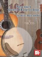 101 Three-Chord Country & Bluegrass Songs - For Guitar, Banjo and Uke ebook by Larry McCabe