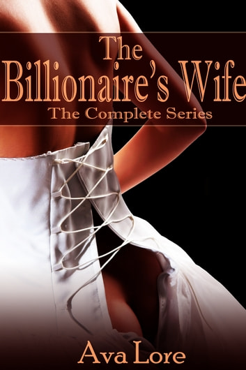 The Billionaire's Wife: The Complete Series ebook by Ava Lore