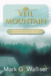 VEIL MOUNTAIN - A father and son 'coming of age' story, with mystery, secrets and forgiveness ebook by Mark G. Walliser