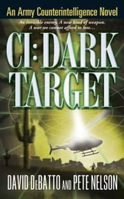 CI: Dark Target - An Army Counterintelligence Novel ebook by David DeBatto,Pete Nelson