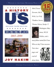 A History of US: Reconstructing America: 1865-1890 A History of US Book Seven ebook by Joy Hakim