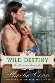 Wild Destiny (The Hearts of Liberty Series, Book 4) (The Hearts of Liberty Series) ebook by Phoebe Conn