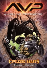 Aliens vs. Predator Volume 2 Civilized Beasts ebook by Mike Kennedy,Roger Robinson