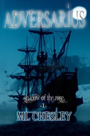 Adversarius, Shadow of the Rose: Book One ebook by M. L. Chesley