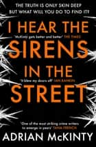 I Hear the Sirens in the Street ebook by Adrian McKinty