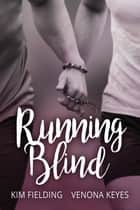 Running Blind ebook by Kim Fielding, Venona Keyes