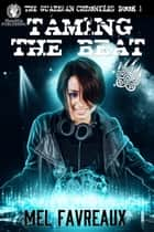 Taming the Beat - The Guardian Chronicles, #1 ebook by Mel Favreaux