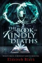 The Book of Kindly Deaths ebook by Eldritch Black