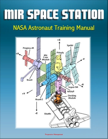 Mir Space Station NASA Astronaut Training Manual: Complete Details of  Russian Station Onboard Systems, History, Operations Profile, EVA System,