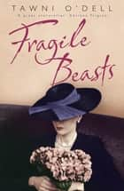 Fragile Beasts ebook by Tawni O'dell