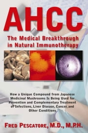 AHCC: The Medical Breakthrough in Natural Immunotherapy ebook by Fred Pescatore M.D. M.P.H.