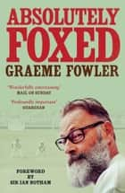 Absolutely Foxed ebook by Graeme Fowler