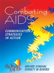 Combating AIDS - Communication Strategies in Action ebook by Dr. Arvind M. Singhal,Dr. Everett M. Rogers