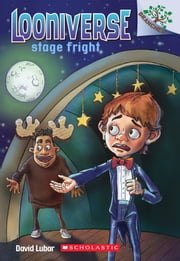 Looniverse #4: Stage Fright (A Branches Book) ebook by David Lubar,Matt Loveridge