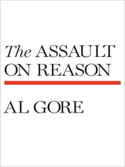 The Assault on Reason ebook by Al Gore