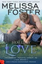 Healed by Love (Bradens at Peaceful Harbor) ebook by Melissa Foster
