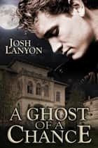 A Ghost of a Chance ebook de Josh Lanyon