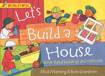 Wonderwise: Let's Build A House: A book about buildings and materials ebook by Mick Manning,Brita Granström