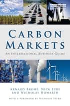 Carbon Markets ebook by Arnaud Brohé,Nick Eyre,Nicholas Howarth