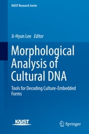 Morphological Analysis of Cultural DNA - Tools for Decoding Culture-Embedded Forms ebook by