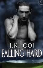Falling Hard eBook by J.K. Coi