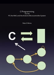 C Programming For the PC the MAC and the Arduino Microcontroller System ebook by Peter D Minns