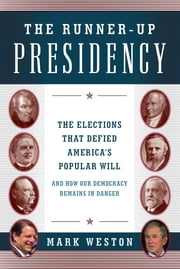 The Runner-Up Presidency - The Elections That Defied America's Popular Will (and How Our Democracy Remains in Danger) ebook by Weston