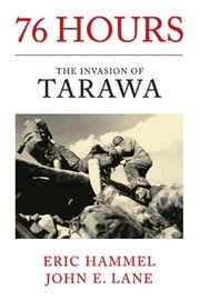 76 Hours: The Invasion Of Tarawa ebook by Eric Hammel and John E. Lane