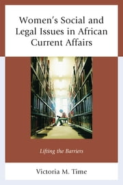 Women's Social and Legal Issues in African Current Affairs - Lifting the Barriers ebook by Victoria M. Time, Timothy Austin