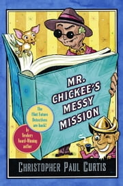 Mr. Chickee's Messy Mission ebook by Christopher Paul Curtis