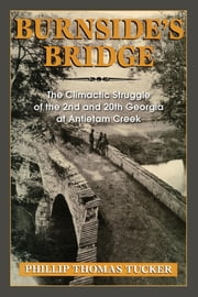Burnside's Bridge - The Climactic Struggle of the 2nd and 20th Georgia at Antietam Creek ebook by Phillip Thomas Tucker