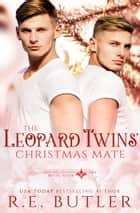 The Leopard Twins' Christmas Mate (Uncontrollable Shift Book Four) ebook by R.E. Butler