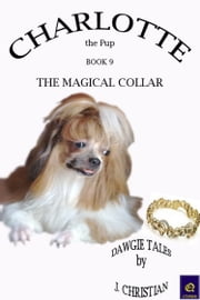Charlotte the Pup Book 9: The Magical Collar ebook by J. Christian