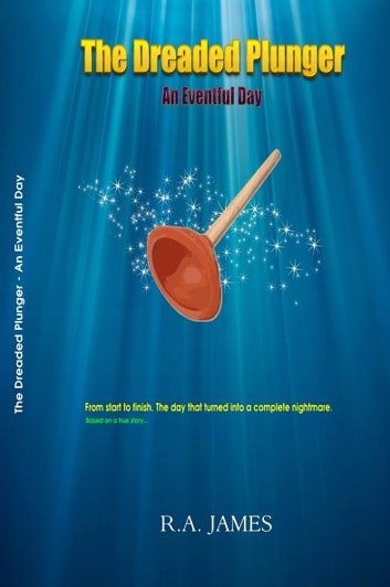 The Dreaded Plunger: An Eventful Day ebook by R.A. James