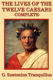 The Lives of the Twelve Caesars ebook by Gaius Suetonius Tranquillus