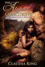 The Alpha's Concubine (The Moon People, Book One) 電子書 by Claudia King