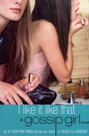 Gossip Girl #5: I Like It Like That - A Gossip Girl Novel ebook by Cecily von Ziegesar