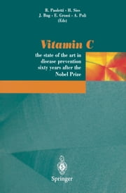 Vitamin C - The state of the art in disease prevention sixty years after the Nobel Prize ebook by Rodolfo Paoletti,Helmut Sies,Joachim Bug,Enzo Grossi,Andrea Poli