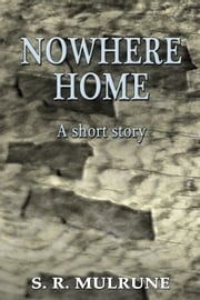 Nowhere Home ebook by S. R. Mulrune