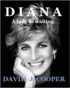 Diana, a Lady in Waiting ebook by David J Cooper