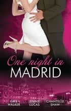 One Night In...Madrid - 3 Book Box Set, Volume 4 ebook by Kate Walker, Jennie Lucas, Chantelle Shaw